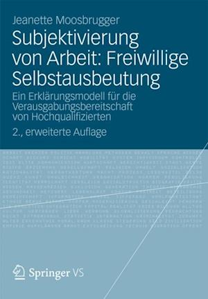 Subjektivierung von Arbeit: Freiwillige Selbstausbeutung af Jeanette Moosbrugger