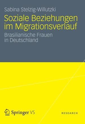 Soziale Beziehungen im Migrationsverlauf af Sabina Stelzig-Willutzki