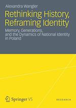 Rethinking History, Reframing Identity: Memory, Generations, and the Dynamics of National Identity in Poland af Alexandra Wangler