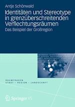 Identitaten Und Stereotype in Grenzuberschreitenden Verflechtungsraumen af Antje Sch Nwald, Antje Schonwald