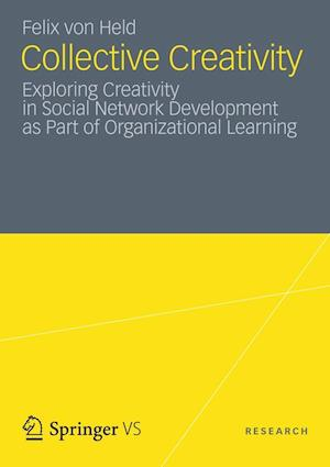 Collective Creativity : Exploring Creativity in Social Network Development as Part of Organizational Learning
