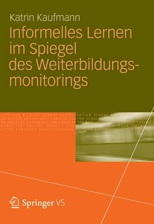 Informelles Lernen im Spiegel des Weiterbildungsmonitorings af Katrin Kaufmann