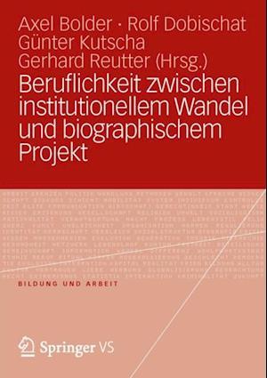 Beruflichkeit zwischen institutionellem Wandel und biographischem Projekt
