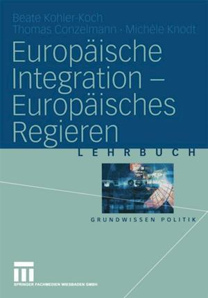 Europaische Integration - Europaisches Regieren af Michele Knodt, Thomas Conzelmann, Beate Kohler-Koch