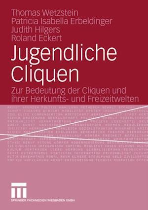 Jugendliche Cliquen af Judith Hilgers, Roland Eckert, Thomas A. Wetzstein