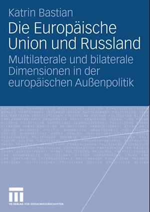Die Europaische Union und Russland af Katrin Bastian