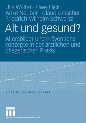 Alt und gesund? af Claudia Fischer, Uwe Flick, Ulla Walter