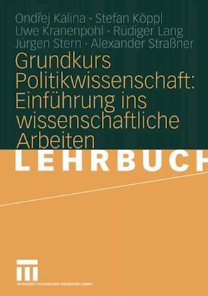 Grundkurs Politikwissenschaft: Einfuhrung ins wissenschaftliche Arbeiten af Ondrej Kalina, Uwe Kranenpohl, Stefan Koppl