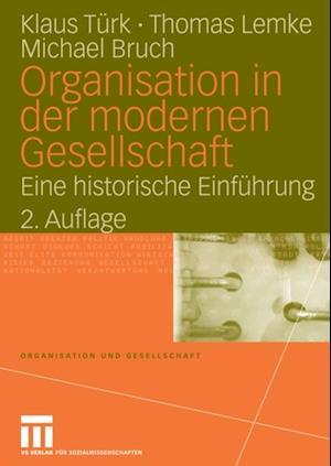 Organisation in der modernen Gesellschaft af Michael Bruch, Thomas Lemke, Klaus Turk