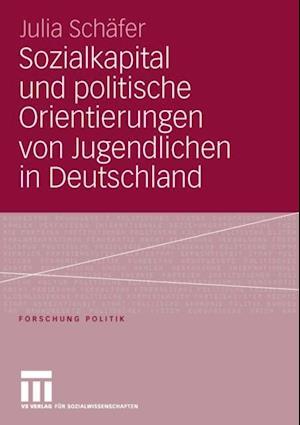 Sozialkapital und politische Orientierungen von Jugendlichen in Deutschland af Julia Schafer