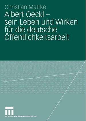 Albert Oeckl - sein Leben und Wirken fur die deutsche Offentlichkeitsarbeit