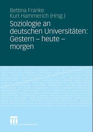 Soziologie an deutschen Universitaten: Gestern - heute - morgen
