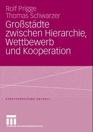 Grostadte zwischen Hierarchie, Wettbewerb und Kooperation af Rolf Prigge, Thomas Schwarzer