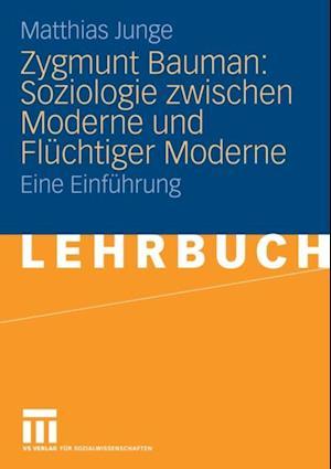 Zygmunt Bauman: Soziologie zwischen Moderne und Fluchtiger Moderne