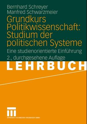 Grundkurs Politikwissenschaft: Studium der politischen Systeme af Manfred Schwarzmeier, Bernhard Schreyer
