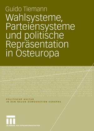 Wahlsysteme, Parteiensysteme und politische Reprasentation in Osteuropa af Guido Tiemann