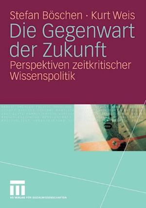 Die Gegenwart der Zukunft af Stefan Boschen, Kurt Weis