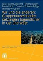 Wir und die anderen: Gruppenauseinandersetzungen Jugendlicher in Ost und West af Roland Eckert, Roland Roth, Peter-Georg Albrecht
