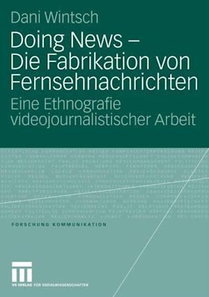 Doing News - Die Fabrikation von Fernsehnachrichten af Dani Wintsch
