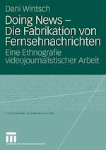 Doing News - Die Fabrikation von Fernsehnachrichten (Forschung Kommunikation)
