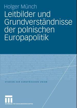Leitbilder und Grundverstandnisse der polnischen Europapolitik af Holger Munch