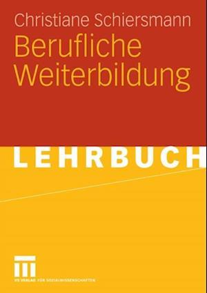 Berufliche Weiterbildung af Christiane Schiersmann