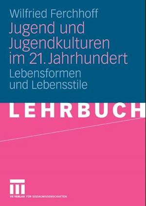 Jugend und Jugendkulturen im 21. Jahrhundert af Wilfried Ferchhoff