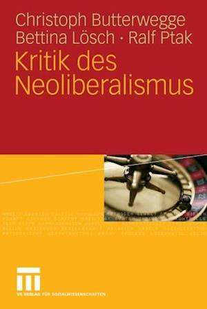 Kritik des Neoliberalismus af Christoph Butterwegge, Ralf Ptak, Bettina Losch