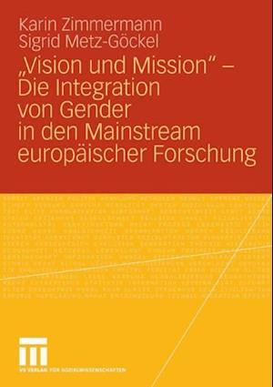 Vision und Mission' - Die Integration von Gender in den Mainstream europaischer Forschung af Sigrid Metz-gockel, Karin Zimmermann