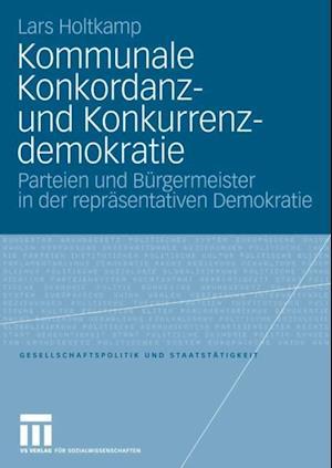 Kommunale Konkordanz- und Konkurrenzdemokratie af Lars Holtkamp