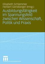Ausbildungsfahigkeit im Spannungsfeld zwischen Wissenschaft, Politik und Praxis