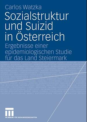 Sozialstruktur und Suizid in Osterreich af Carlos Watzka