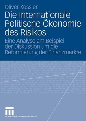 Die Internationale Politische Okonomie des Risikos af Oliver Kessler