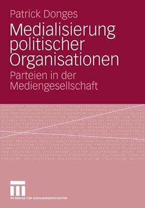 Medialisierung politischer Organisationen af Patrick Donges