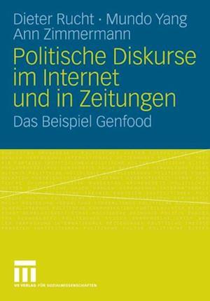 Politische Diskurse im Internet und in Zeitungen af Dieter Rucht, Ann Zimmermann, Mundo Yang
