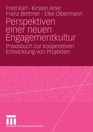 Perspektiven einer neuen Engagementkultur af Fred Karl, Kirsten Aner, Franz Bettmer