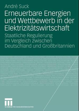 Erneuerbare Energien und Wettbewerb in der Elektrizitatswirtschaft af Andre Suck