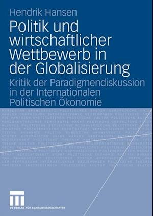 Politik und wirtschaftlicher Wettbewerb in der Globalisierung af Hendrik Hansen