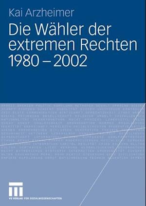 Die Wahler der extremen Rechten 1980 - 2002 af Kai Arzheimer