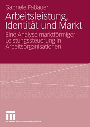 Arbeitsleistung, Identitat und Markt af Gabriele Faauer