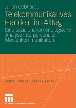 Telekommunikatives Handeln im Alltag af Julian Gebhardt