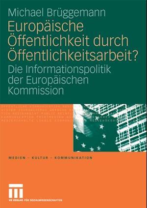 Europaische Offentlichkeit durch Offentlichkeitsarbeit? af Michael Bruggemann