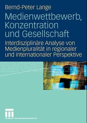 Medienwettbewerb, Konzentration und Gesellschaft af Bernd-Peter Lange