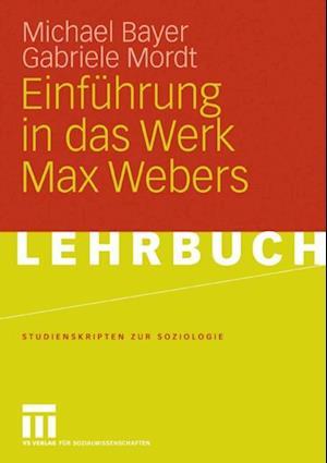 Einfuhrung in das Werk Max Webers af Michael Bayer, Gabriele Mordt
