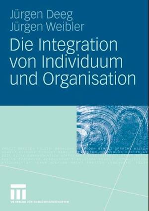 Die Integration von Individuum und Organisation af Jurgen Deeg, Jurgen Weibler
