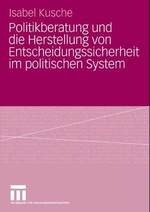 Politikberatung und die Herstellung von Entscheidungssicherheit im politischen System