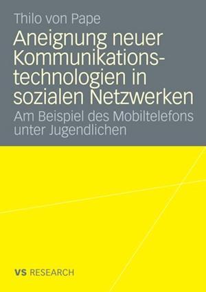 Aneignung neuer Kommunikationstechnologien in sozialen Netzwerken af Thilo von Pape