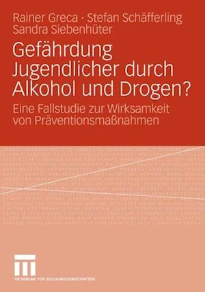 Gefahrdung Jugendlicher durch Alkohol und Drogen? af Rainer Greca, Sandra Siebenhuter, Stefan Schafferling