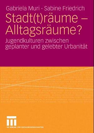 Stadt(t)raume - Alltagsraume? af Gabriela Muri, Sabine Friedrich
