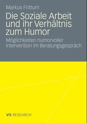 Die Soziale Arbeit und ihr Verhaltnis zum Humor af Markus Frittum